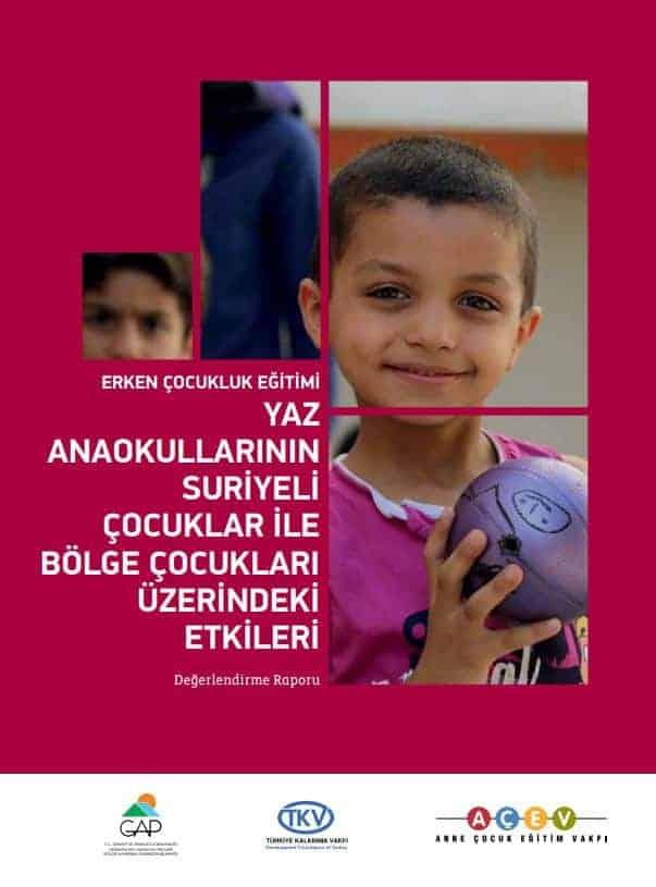 Erken Çocukluk Eğitimi Yaz Anaokullarının Suriyeli Çocuklar İle Bölge Çocukları Üzerindeki Etkileri – Değerlendirme Raporu
